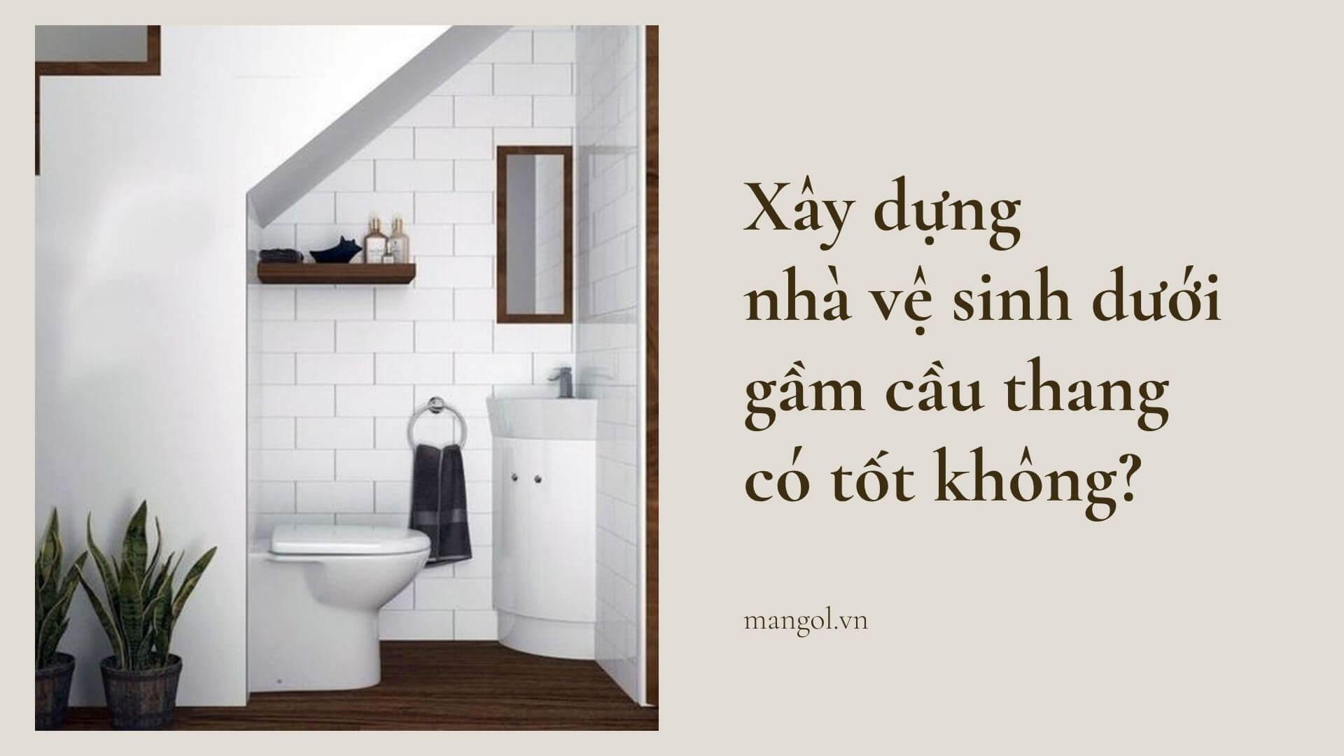 Xây nhà vệ sinh dưới gầm cầu thang có tốt không?